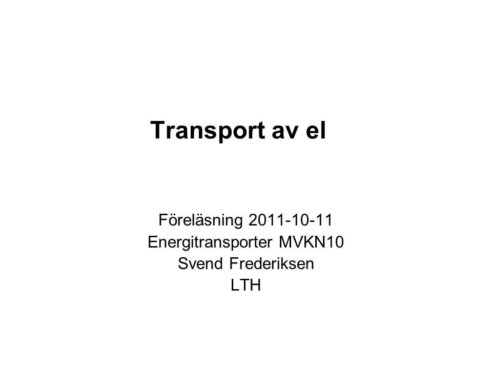 Föreläsning 2011-10-11 Energitransporter MVKN10 Svend Frederiksen LTH