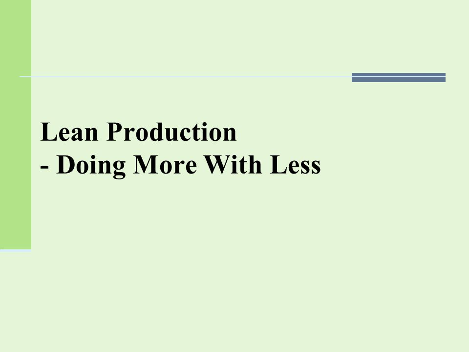 Lean Production - Doing More With Less