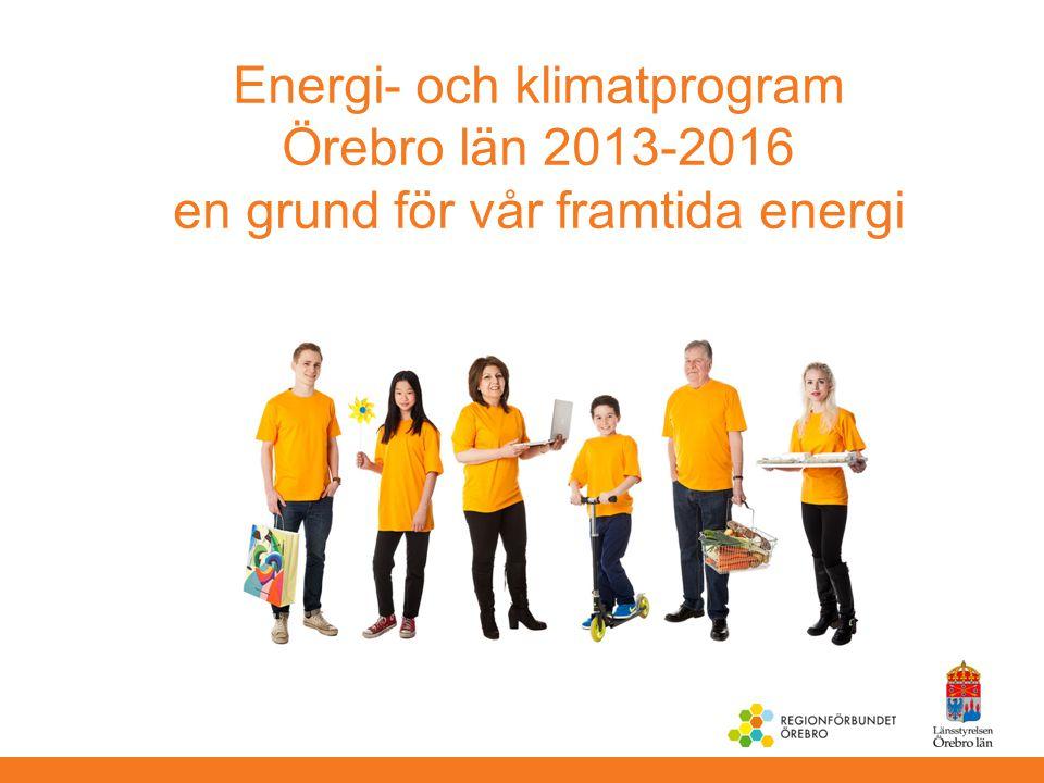 Energi- och klimatprogram Örebro län 2013-2016 en grund för vår framtida energi