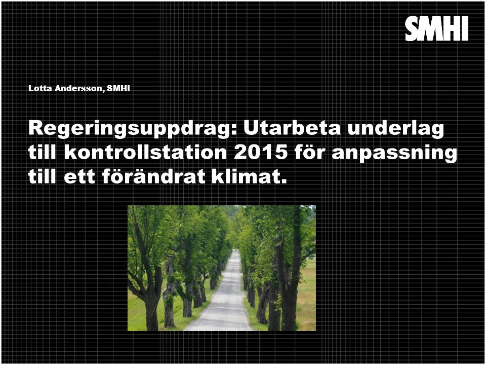 Lotta Andersson, SMHI Regeringsuppdrag: Utarbeta underlag till kontrollstation 2015 för anpassning till ett förändrat klimat.