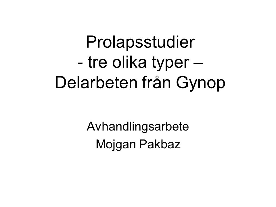 Prolapsstudier - tre olika typer – Delarbeten från Gynop
