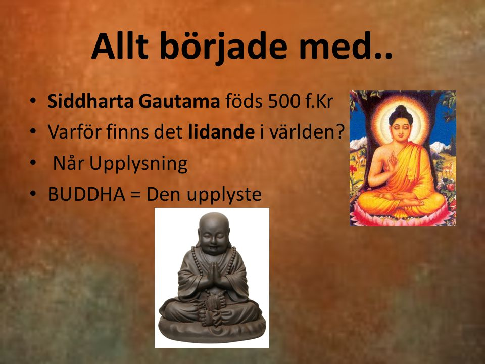 Allt började med.. Siddharta Gautama föds 500 f.Kr
