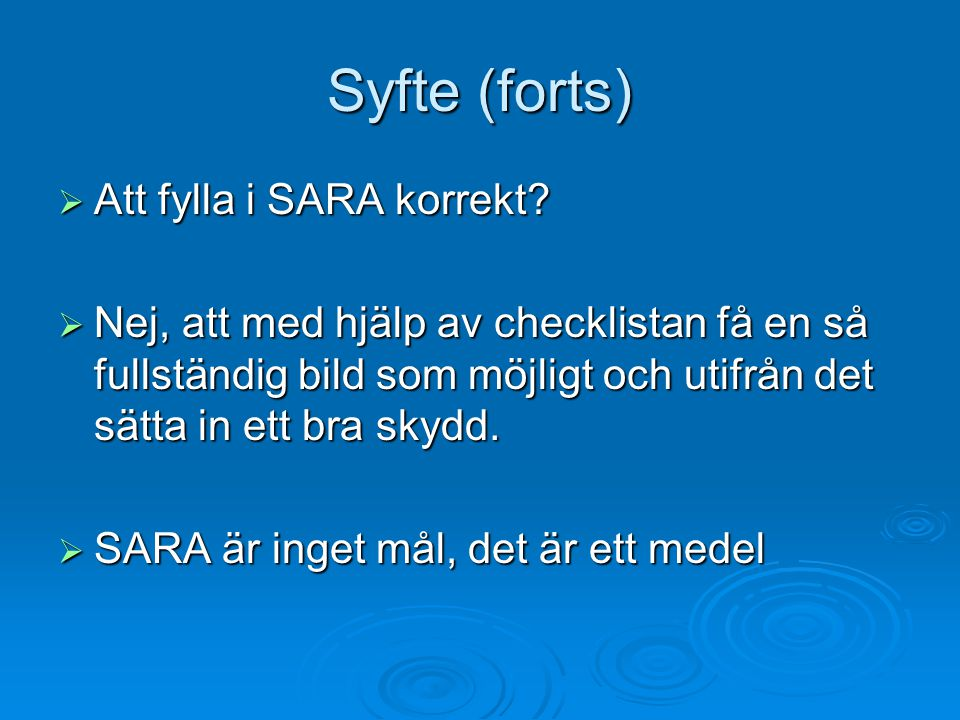 Syfte (forts) Att fylla i SARA korrekt