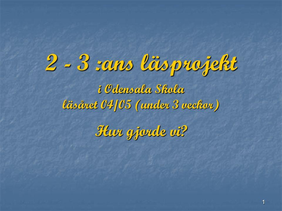 2 - 3 :ans läsprojekt i Odensala Skola läsåret 04/05 (under 3 veckor)