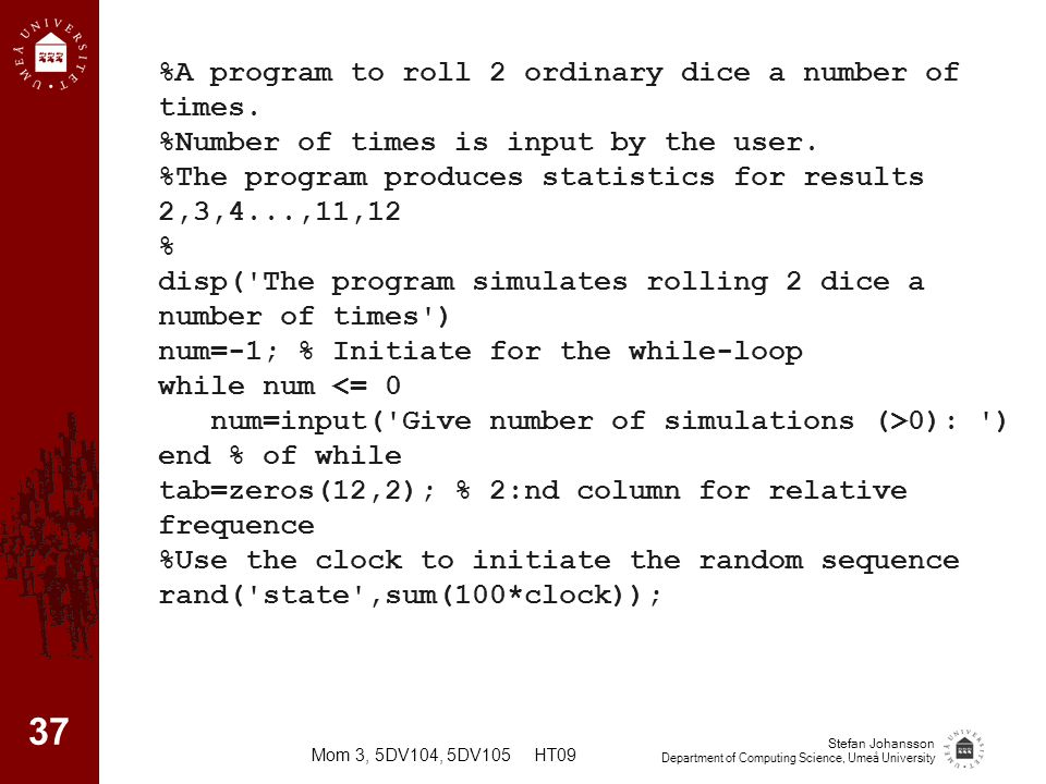 %A program to roll 2 ordinary dice a number of times.