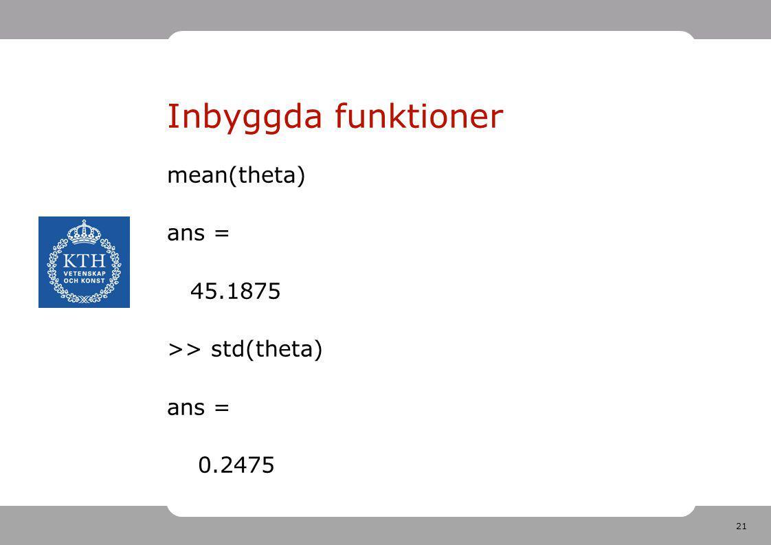 Inbyggda funktioner mean(theta) ans = 45.1875 >> std(theta)