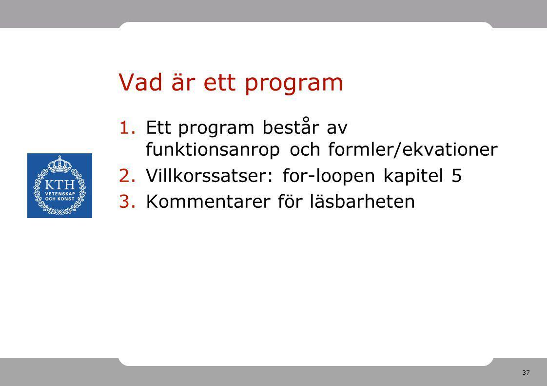 Vad är ett program Ett program består av funktionsanrop och formler/ekvationer. Villkorssatser: for-loopen kapitel 5.