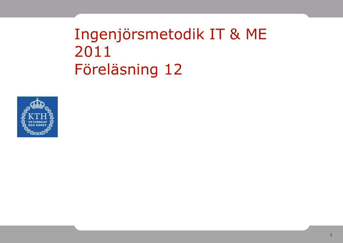 Ingenjörsmetodik IT & ME 2011 Föreläsning 12
