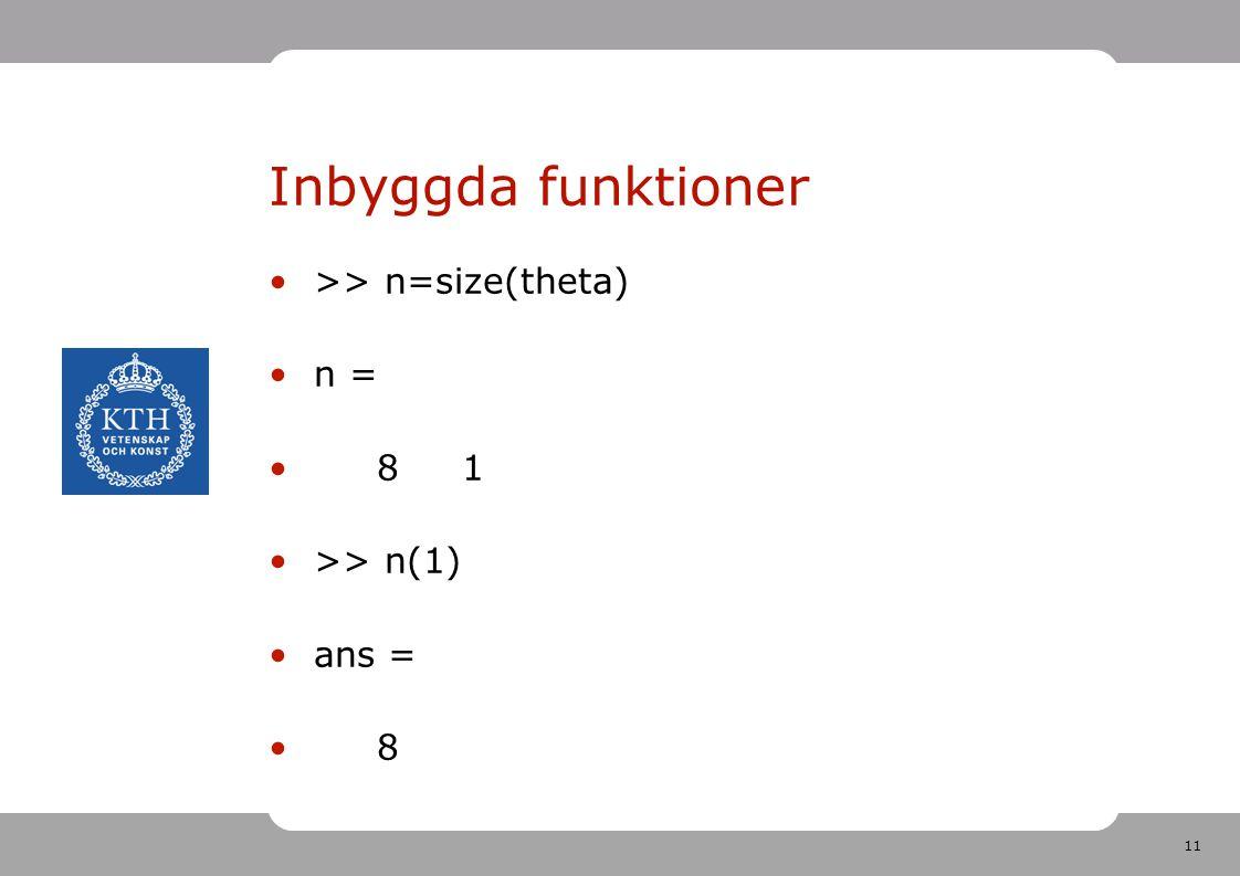 Inbyggda funktioner >> n=size(theta) n = 8 1 >> n(1) ans =