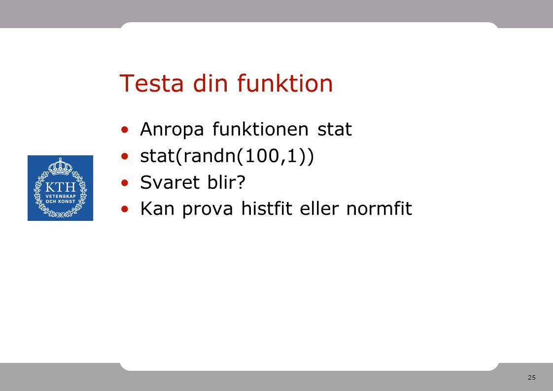 Testa din funktion Anropa funktionen stat stat(randn(100,1))