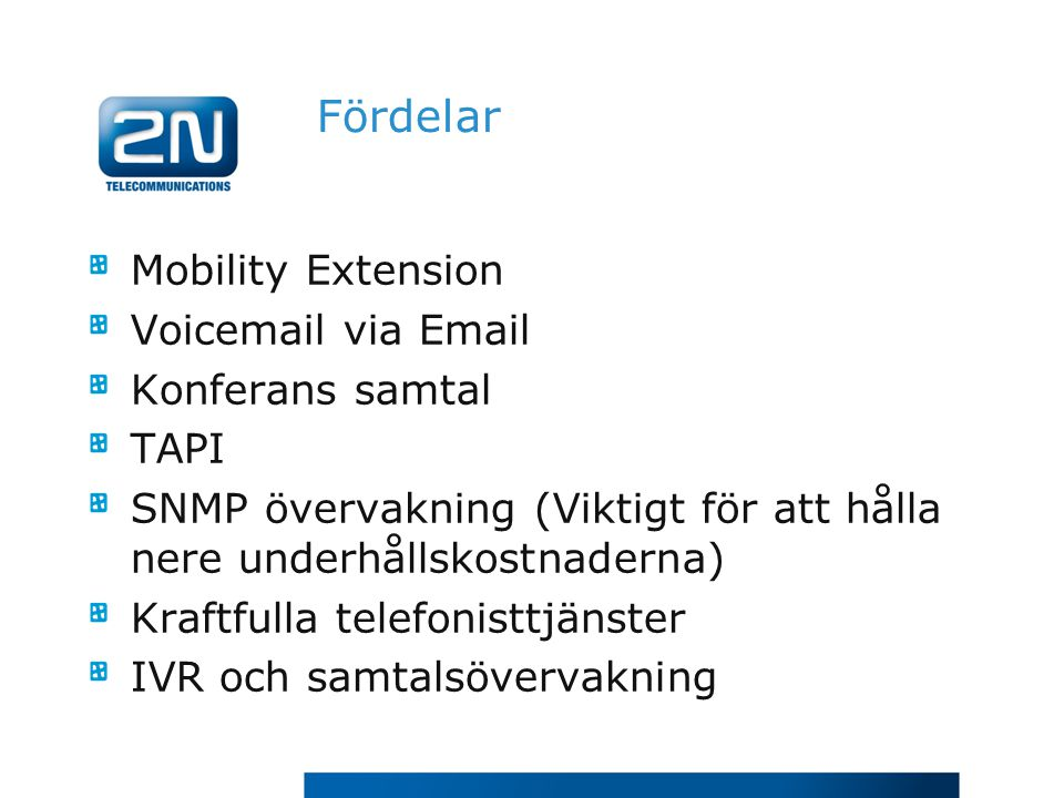 Fördelar Mobility Extension Voicemail via Email Konferans samtal TAPI