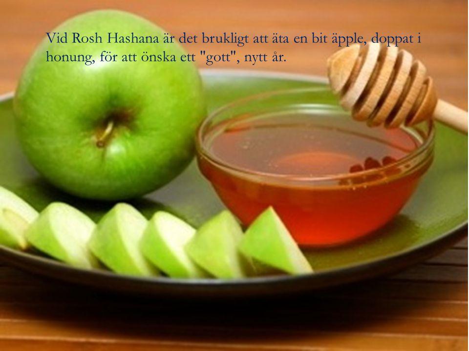 Vid Rosh Hashana är det brukligt att äta en bit äpple, doppat i honung, för att önska ett gott , nytt år.