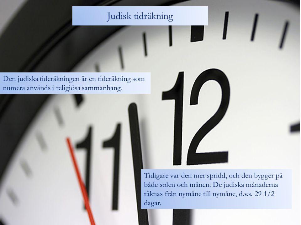 Judisk tidräkning Den judiska tideräkningen är en tideräkning som numera används i religiösa sammanhang.