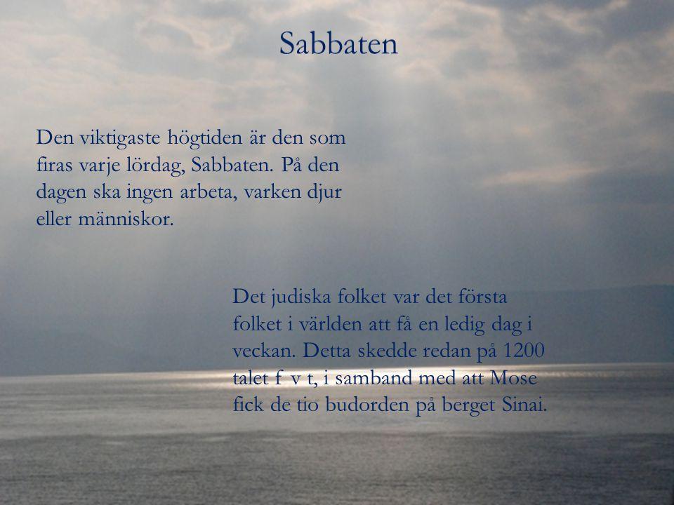 Sabbaten Den viktigaste högtiden är den som firas varje lördag, Sabbaten. På den dagen ska ingen arbeta, varken djur eller människor.