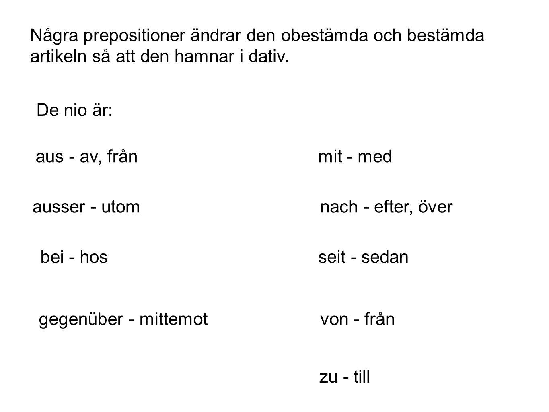 Några prepositioner ändrar den obestämda och bestämda artikeln så att den hamnar i dativ.