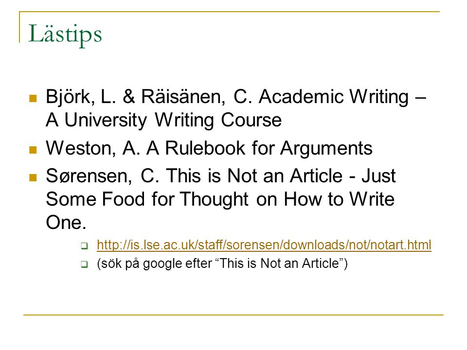Lästips Björk, L. & Räisänen, C. Academic Writing – A University Writing Course. Weston, A. A Rulebook for Arguments.