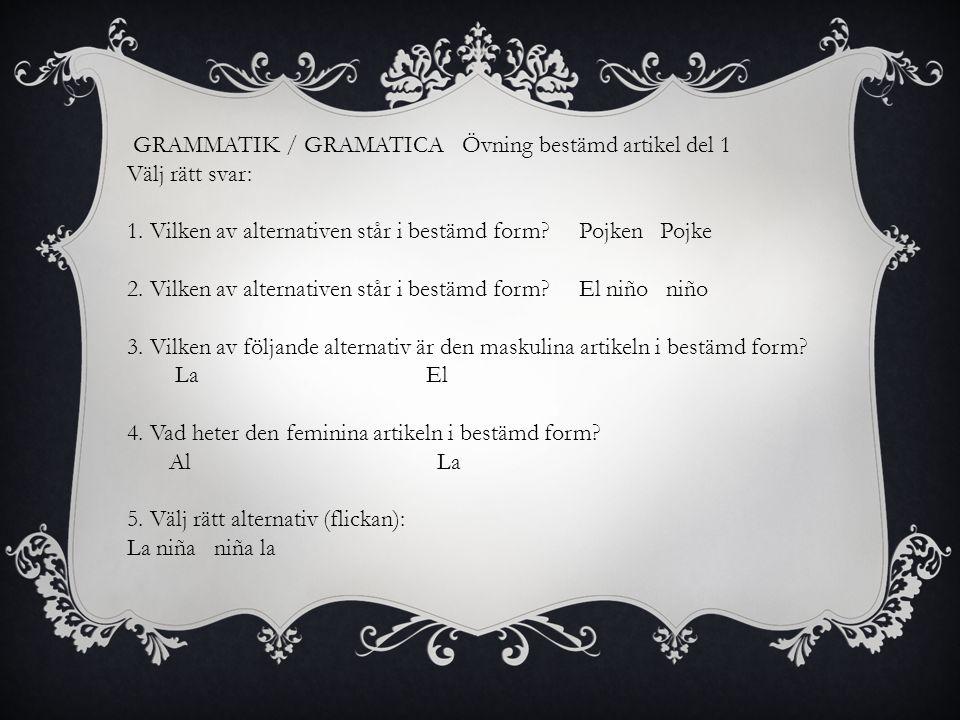 GRAMMATIK / GRAMATICA Övning bestämd artikel del 1 Välj rätt svar: