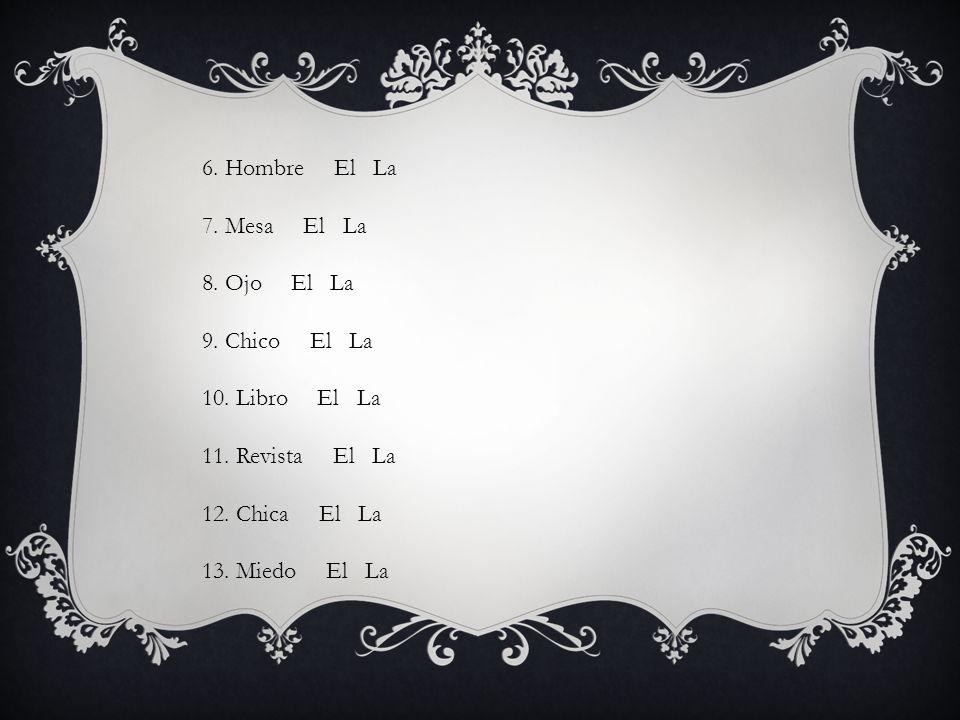 6. Hombre El La 7. Mesa El La 8. Ojo El La 9. Chico El La