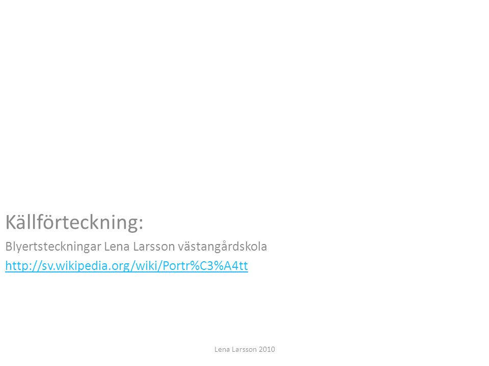 Källförteckning: Blyertsteckningar Lena Larsson västangårdskola