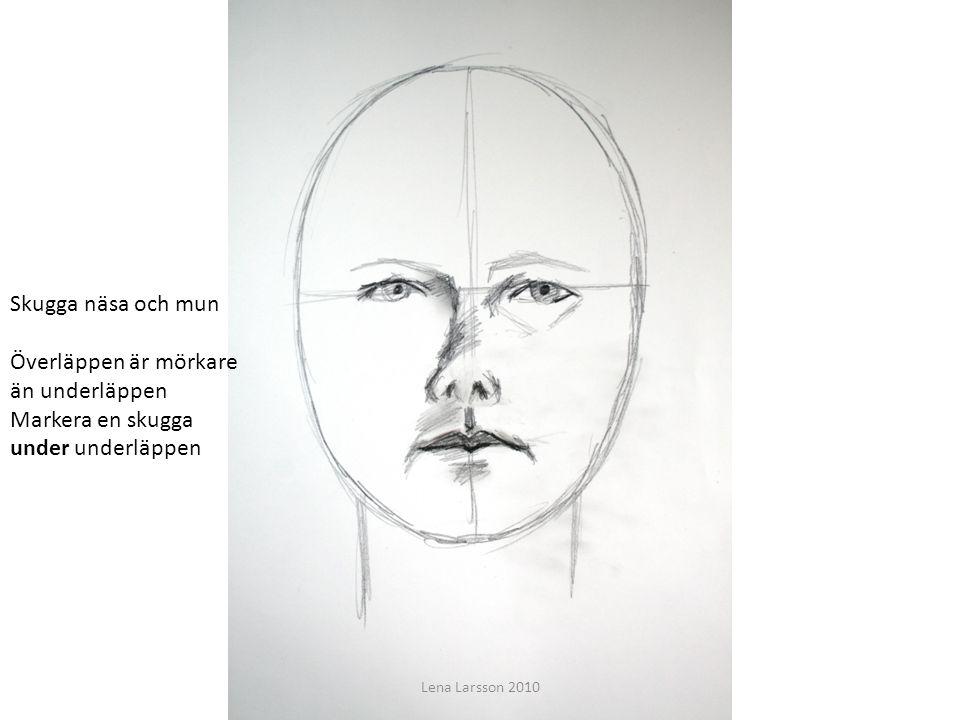 t Skugga näsa och mun Överläppen är mörkare än underläppen