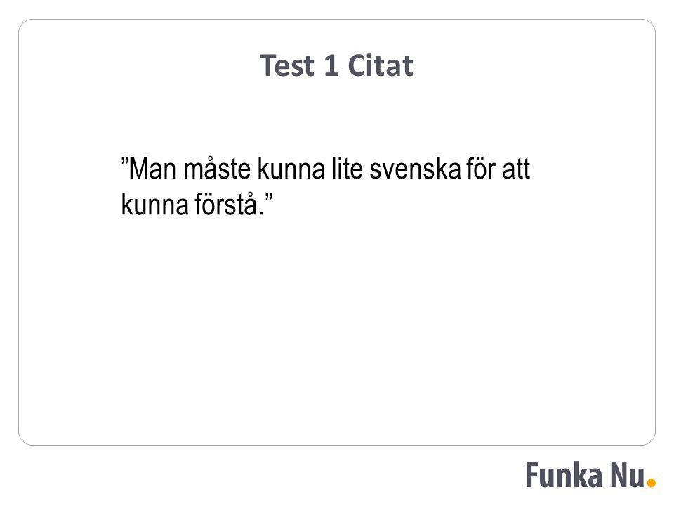 Test 1 Citat Man måste kunna lite svenska för att kunna förstå.