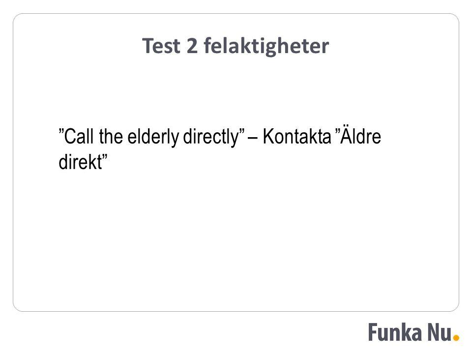 Test 2 felaktigheter Call the elderly directly – Kontakta Äldre direkt