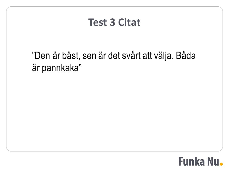 Test 3 Citat Den är bäst, sen är det svårt att välja. Båda är pannkaka
