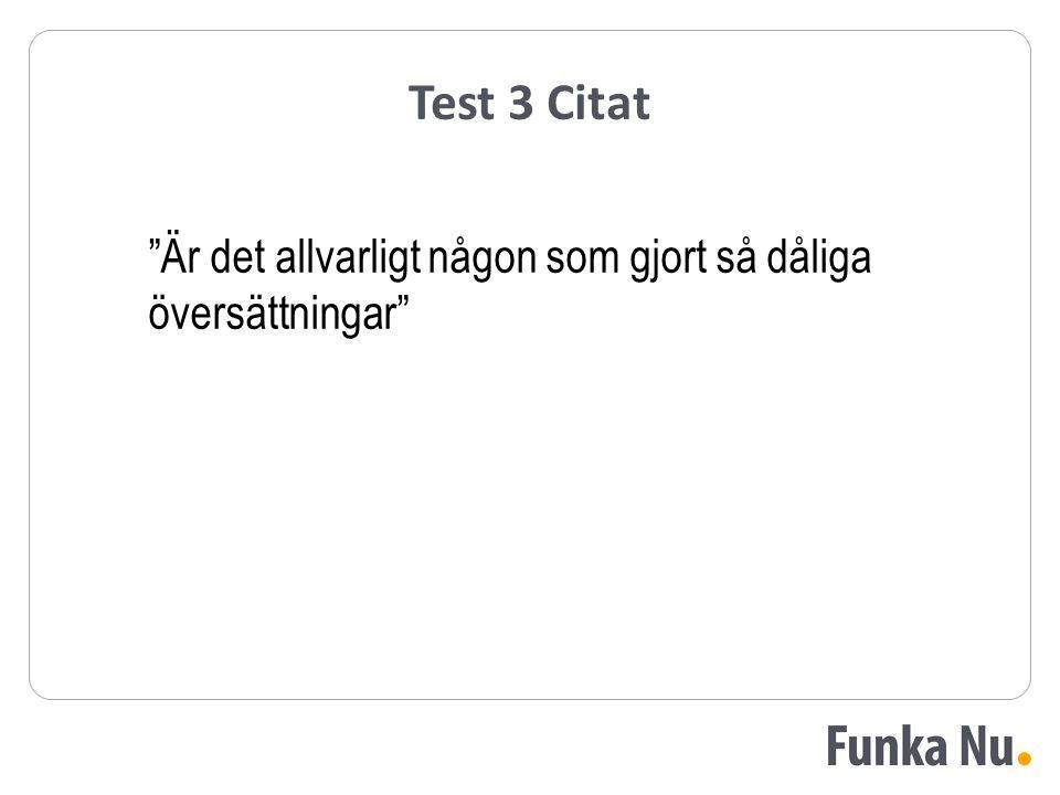 Test 3 Citat Är det allvarligt någon som gjort så dåliga översättningar