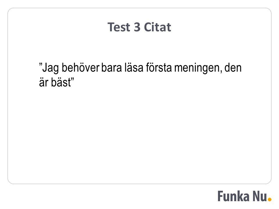 Test 3 Citat Jag behöver bara läsa första meningen, den är bäst