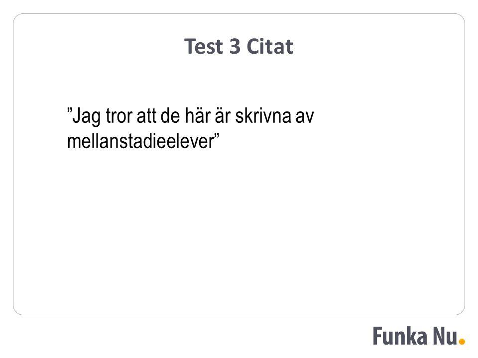Test 3 Citat Jag tror att de här är skrivna av mellanstadieelever