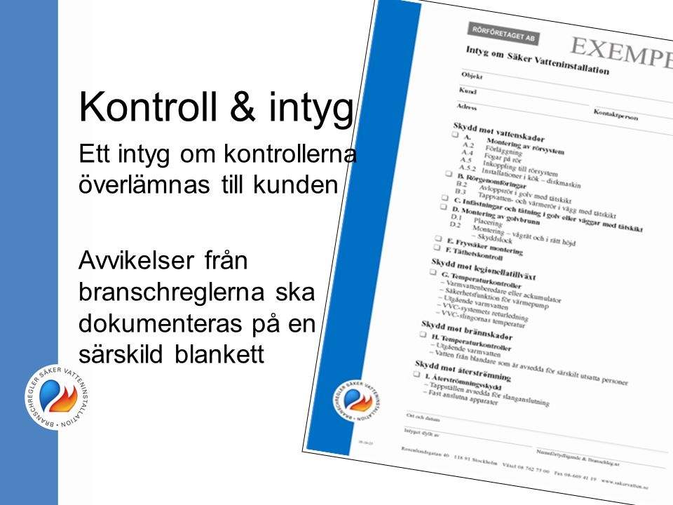 Kontroll & intyg Ett intyg om kontrollerna överlämnas till kunden