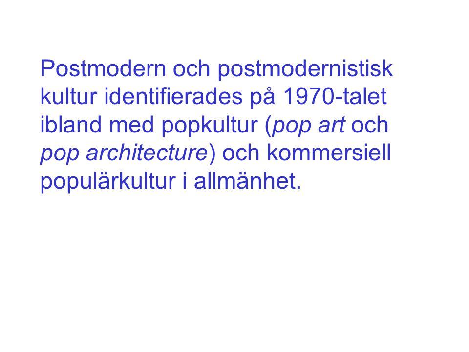 Postmodern och postmodernistisk kultur identifierades på 1970-talet ibland med popkultur (pop art och pop architecture) och kommersiell populärkultur i allmänhet.