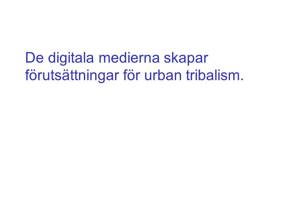 De digitala medierna skapar förutsättningar för urban tribalism.
