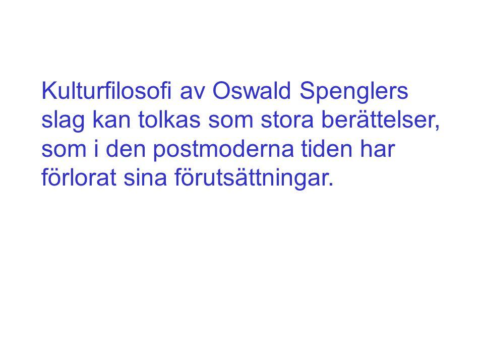 Kulturfilosofi av Oswald Spenglers slag kan tolkas som stora berättelser, som i den postmoderna tiden har förlorat sina förutsättningar.