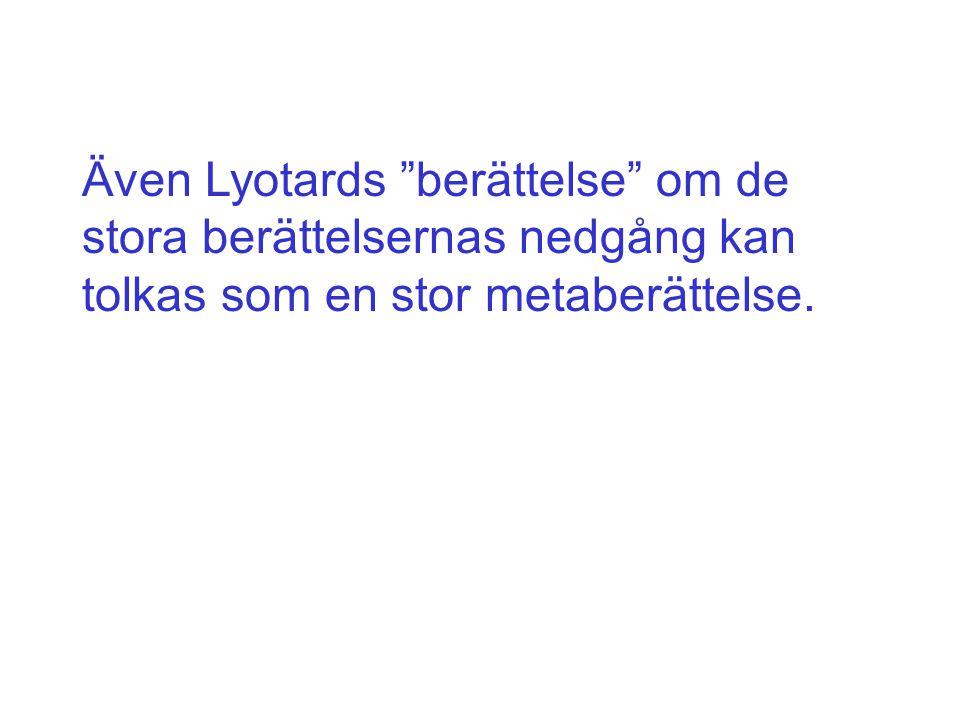 Även Lyotards berättelse om de stora berättelsernas nedgång kan tolkas som en stor metaberättelse.