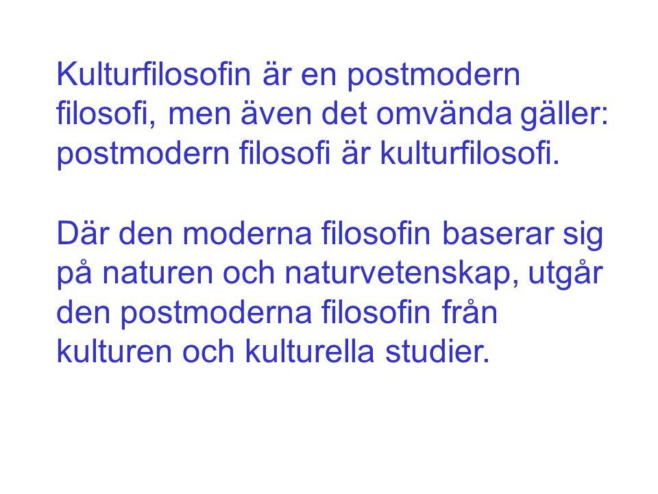 Kulturfilosofin är en postmodern filosofi, men även det omvända gäller: postmodern filosofi är kulturfilosofi.