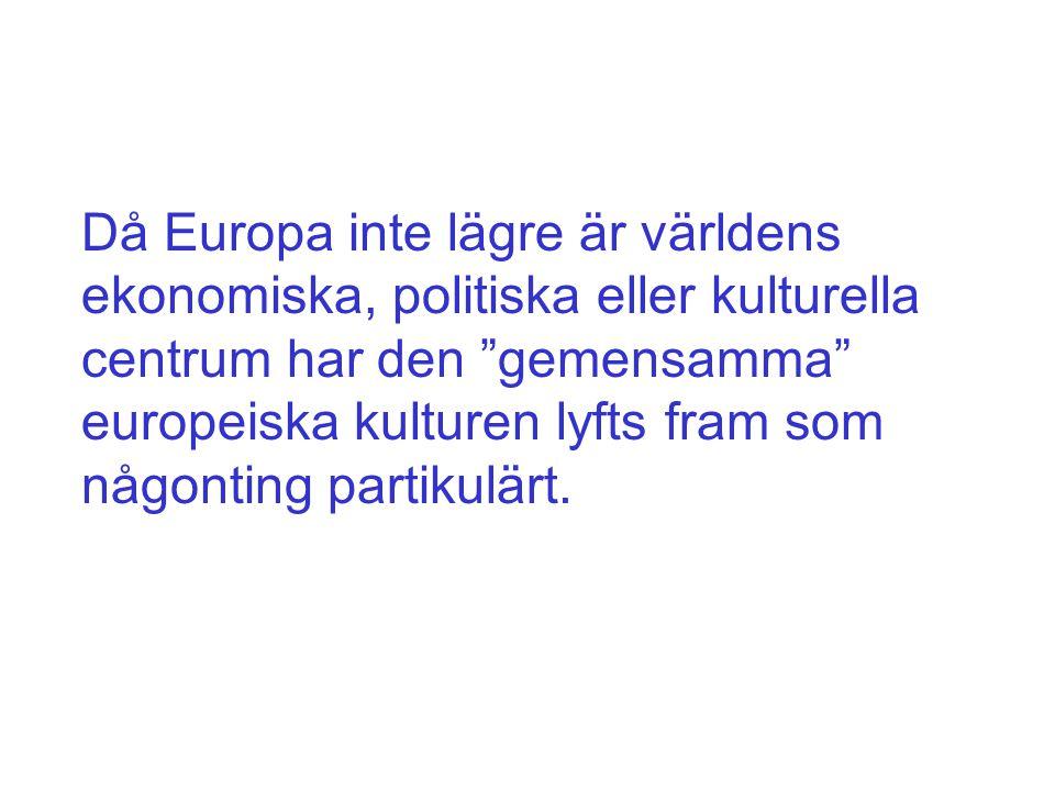 Då Europa inte lägre är världens ekonomiska, politiska eller kulturella centrum har den gemensamma europeiska kulturen lyfts fram som någonting partikulärt.