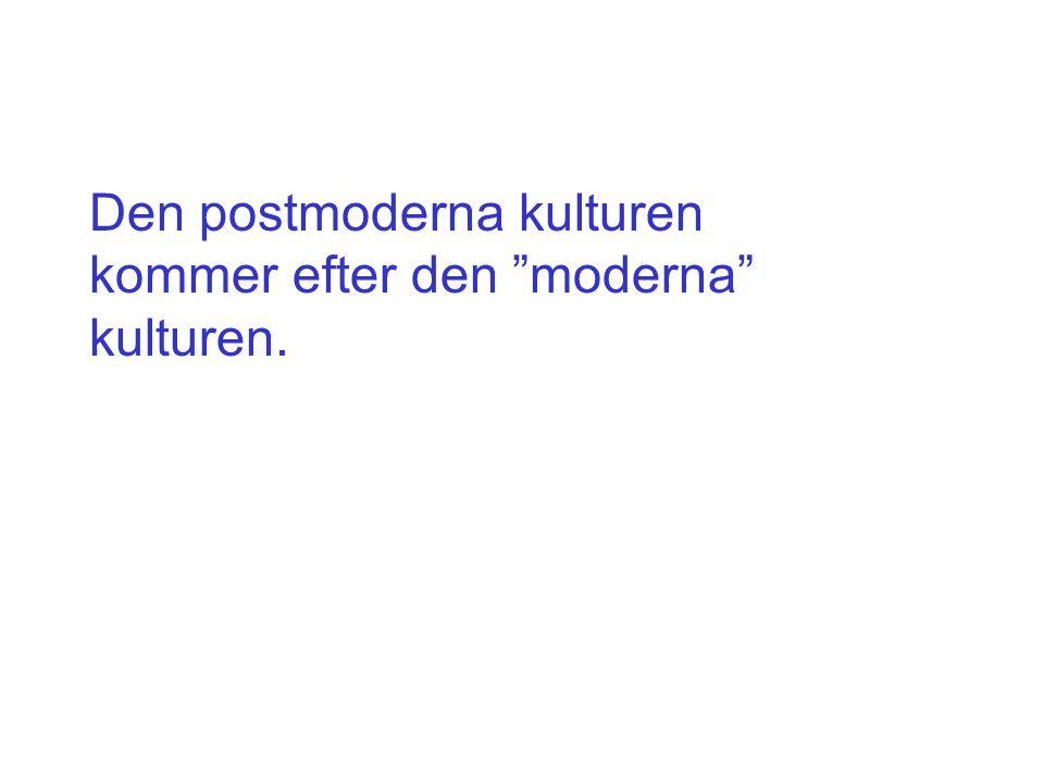 Den postmoderna kulturen kommer efter den moderna kulturen.