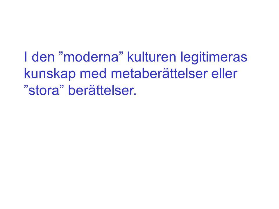 I den moderna kulturen legitimeras kunskap med metaberättelser eller stora berättelser.