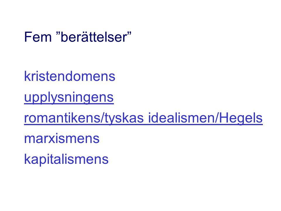 Fem berättelser kristendomens. upplysningens. romantikens/tyskas idealismen/Hegels. marxismens.