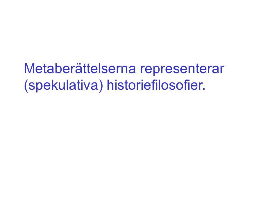 Metaberättelserna representerar (spekulativa) historiefilosofier.