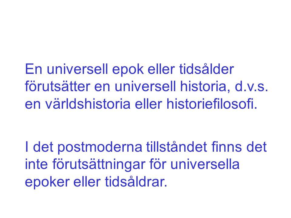 En universell epok eller tidsålder förutsätter en universell historia, d.v.s. en världshistoria eller historiefilosofi.