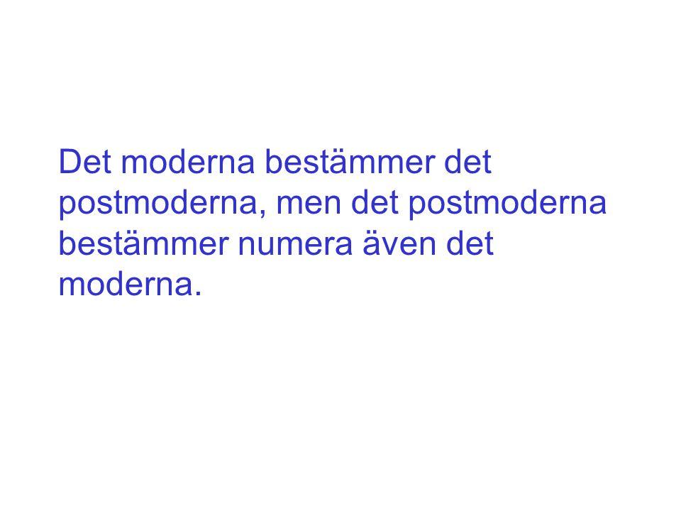 Det moderna bestämmer det postmoderna, men det postmoderna bestämmer numera även det moderna.