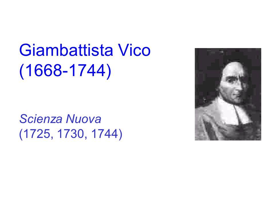 Giambattista Vico (1668-1744) Scienza Nuova (1725, 1730, 1744)