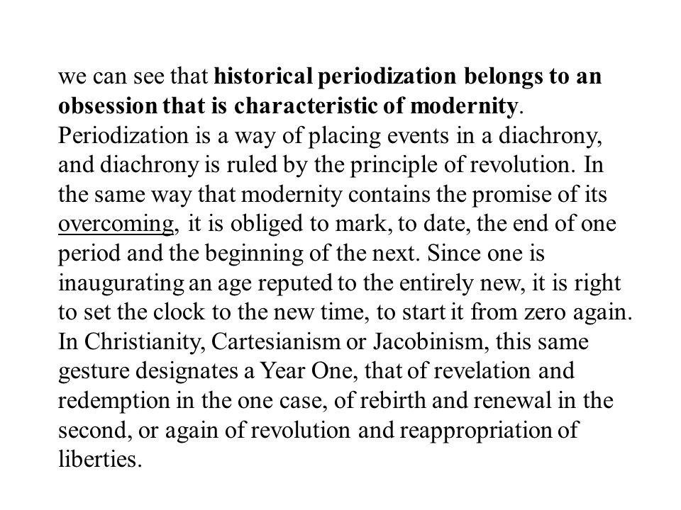 we can see that historical periodization belongs to an obsession that is characteristic of modernity.