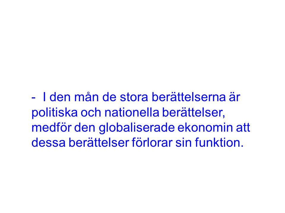 - I den mån de stora berättelserna är politiska och nationella berättelser, medför den globaliserade ekonomin att dessa berättelser förlorar sin funktion.