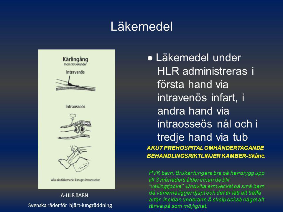 Läkemedel ● Läkemedel under HLR administreras i första hand via intravenös infart, i andra hand via intraosseös nål och i tredje hand via tub.