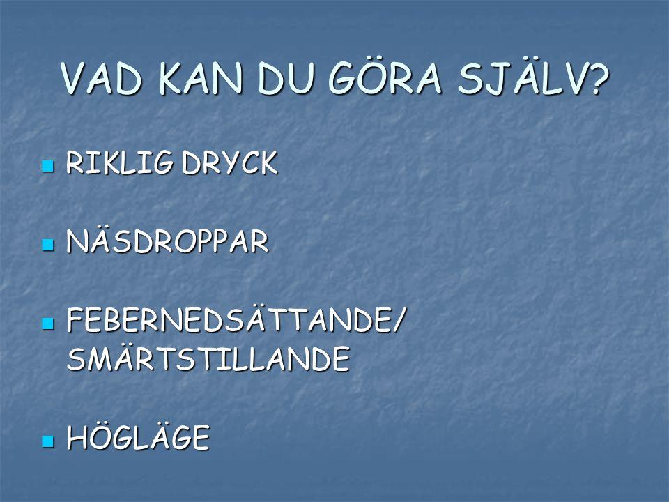 VAD KAN DU GÖRA SJÄLV RIKLIG DRYCK NÄSDROPPAR FEBERNEDSÄTTANDE/