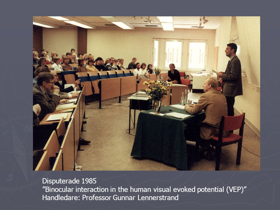 Disputerade 1985 Binocular interaction in the human visual evoked potential (VEP) Handledare: Professor Gunnar Lennerstrand