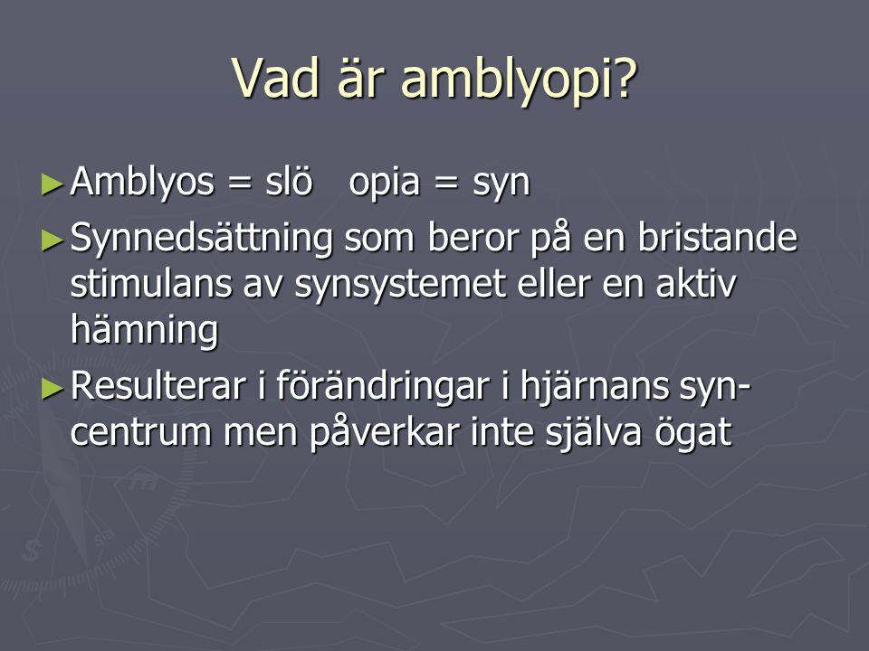 Vad är amblyopi Amblyos = slö opia = syn